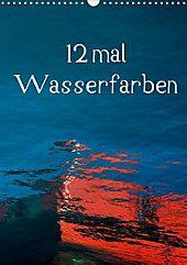 12 mal Wasserfarben (Wandkalender 2020 DIN A3 hoch) – Kalender