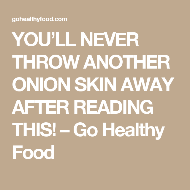 YOU'LL NEVER THROW ANOTHER ONION SKIN AWAY AFTER READING THIS! – Go Healthy Food