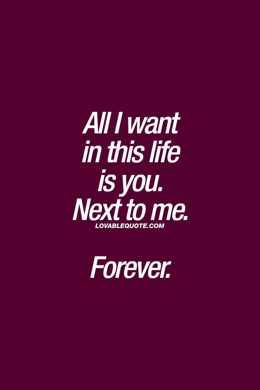 All I Want In This Life Is You Next To Me Forever Truelove Lovequotes My Life Quotes Life Quotes Romantic Quotes