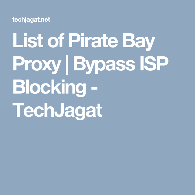 List of pirate bay proxy bypass isp blocking techjagat by using proxies you can access blocked pirate bay torrent by your isp also learn how to access blocked sites by isp ccuart Gallery