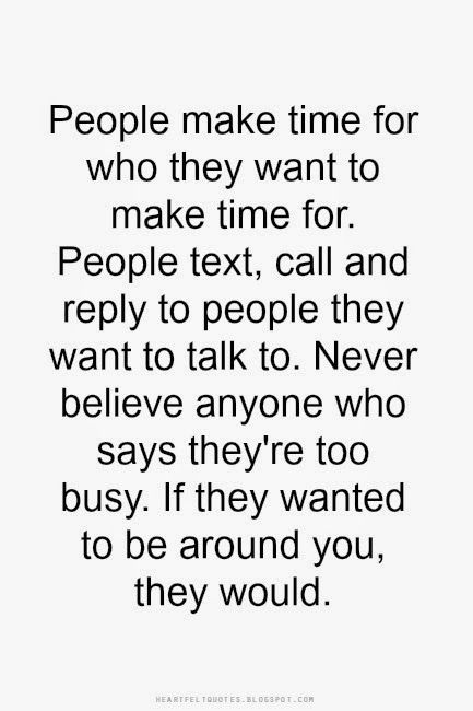 Heartfelt Quotes People Make Time For Who They Want To Make Time For Heartfelt Quotes Happy People Quotes Overrated Quotes