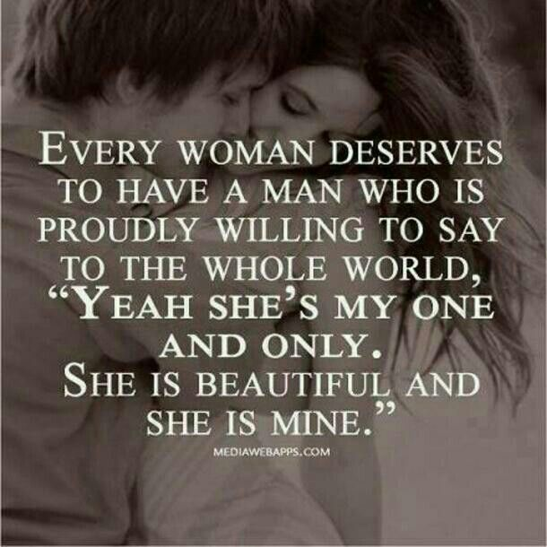 Every Woman Deserves To Have A Man Who Is Proudly Willing To Say To The  Whole World,