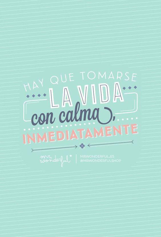 Hay Que Tomarse La Vida Con Calma Inmediatamente Mr Wonderful Frases Motivadoras Frases Bonitas Frases De Mister Wonderful