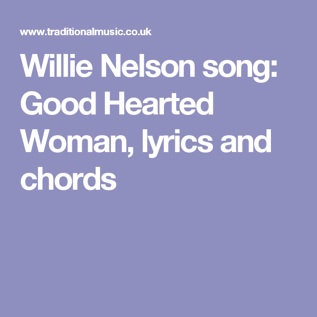 Willie Nelson song: Good Hearted Woman, lyrics and chords