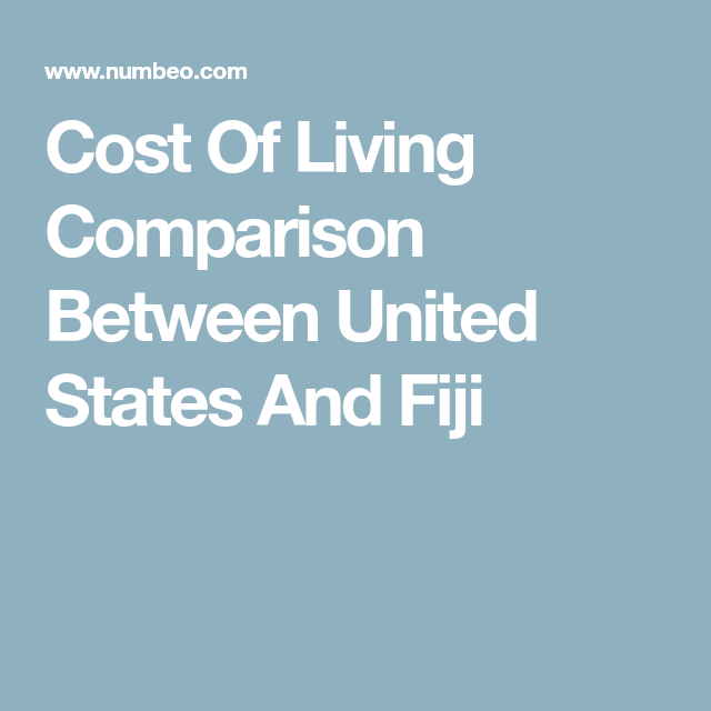 Cost Of Living Comparison Between United States And Fiji Cost Of Living Grocery Price The Unit