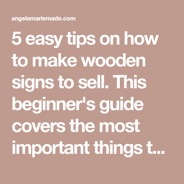 5 Tips On How To Make Wooden Signs To Sell Wooden Signs Diy Wood Signs Things To Sell