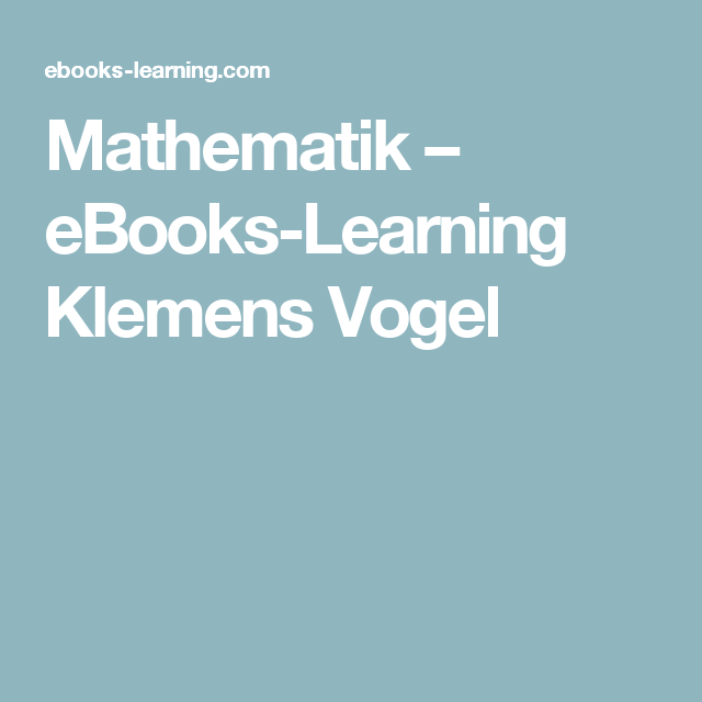 Mathematik – eBooks-Learning Klemens Vogel | Mathematik | Pinterest ...