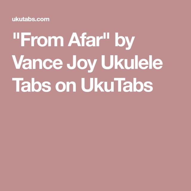 From Afar By Vance Joy Ukulele Tabs On Ukutabs Ukelele