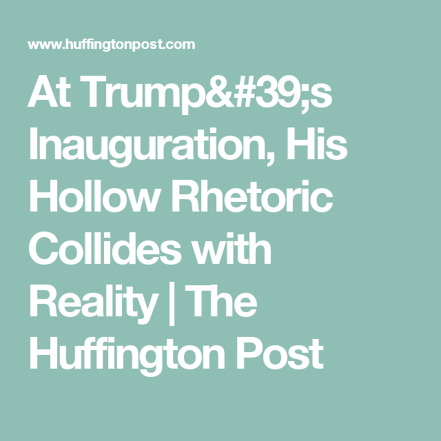 At Trump's Inauguration, His Hollow Rhetoric Collides with Reality   The Huffington Post