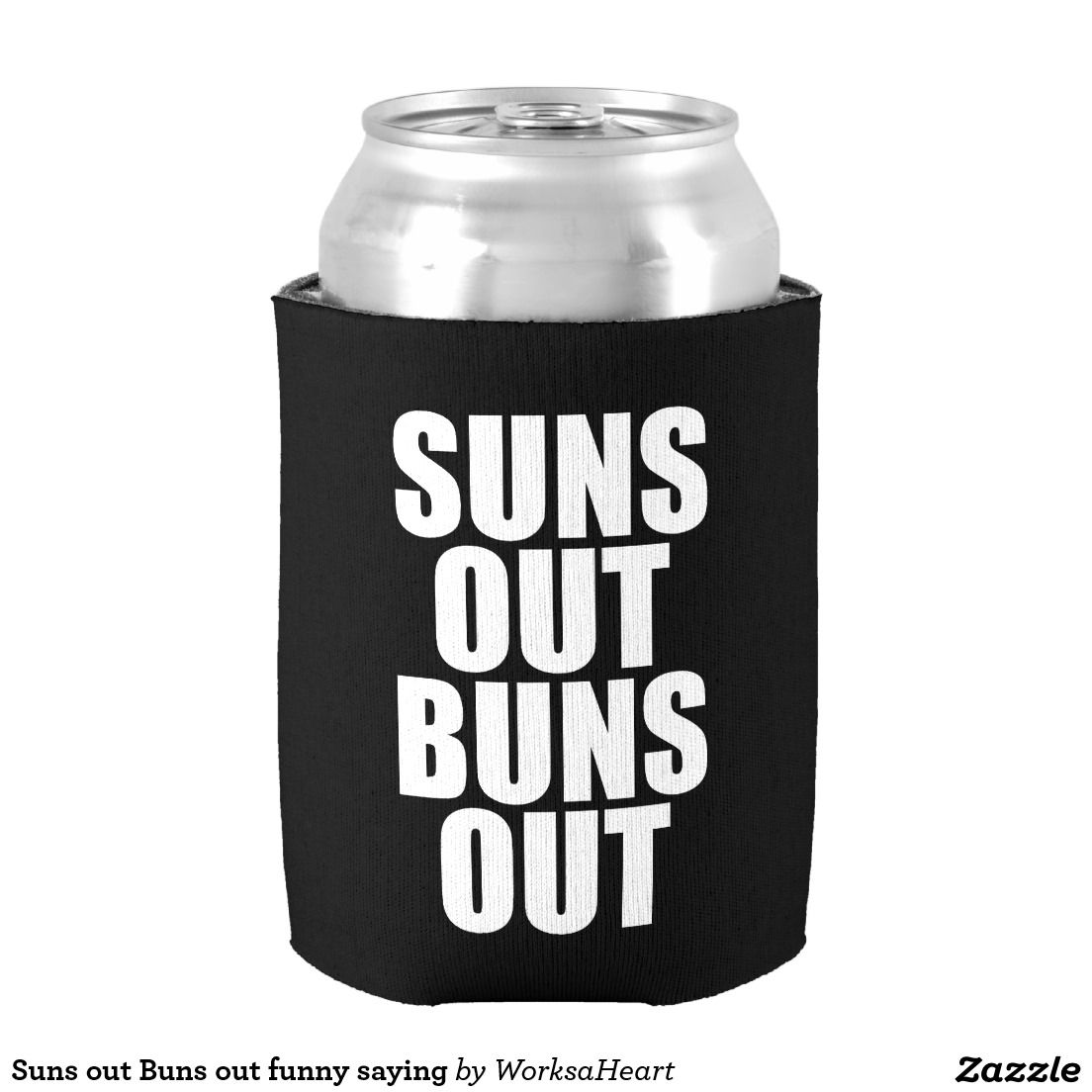 Suns out Buns out funny saying Can Cooler | Products