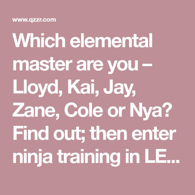 Which elemental master are you - Lloyd, Kai, Jay, Zane ...