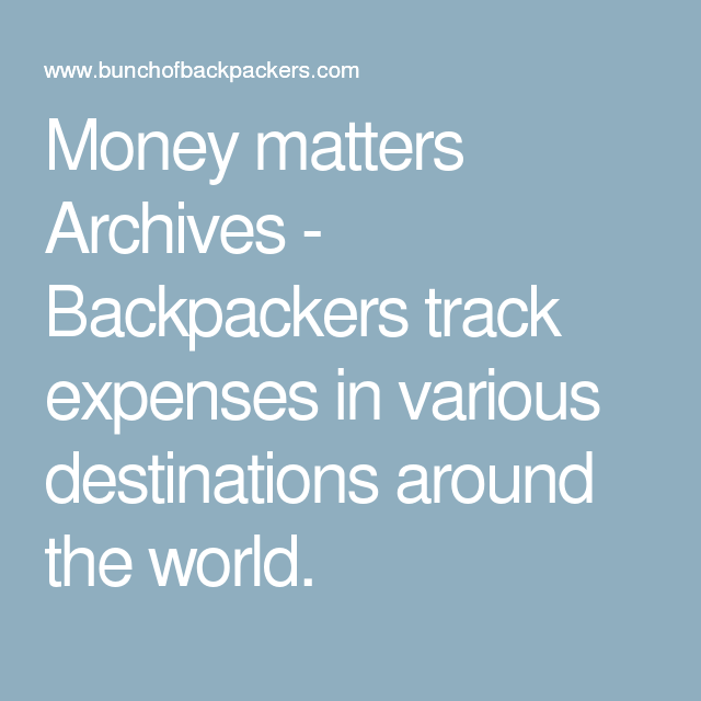 Money matters Archives - Backpackers track expenses in various destinations around the world.