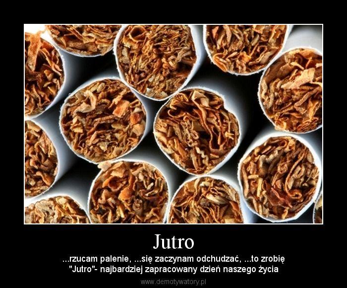 """Jutro  ... rzucam palenie, ... się zaczynam odchudzać, ...to zrobię.  """"Jutro"""" - najbardziej zapracowany dzień naszego życia."""