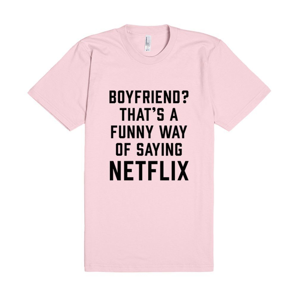 Boyfriend That S A Funny Way Of Saying Netflix Mentally Hilarious Funny Tshirts Popular Quotes Everyone loves a good nickname. pinterest