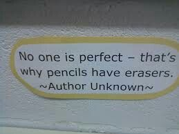 No one is perfect - that's why pencils have erasers.