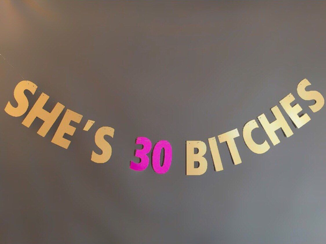 She 39 s 30 bitches banner 30th birthday party banner for 30 birthday decoration ideas