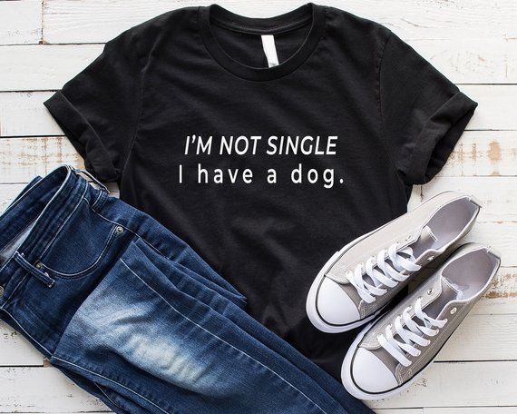 Im not single I have a dog t shirt for women graphic tee shirts with saying dogs gifts for womens funny pet mom tshirt