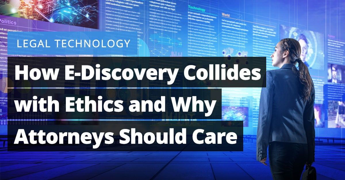 how e discovery collides with ethics and why attorney s should care