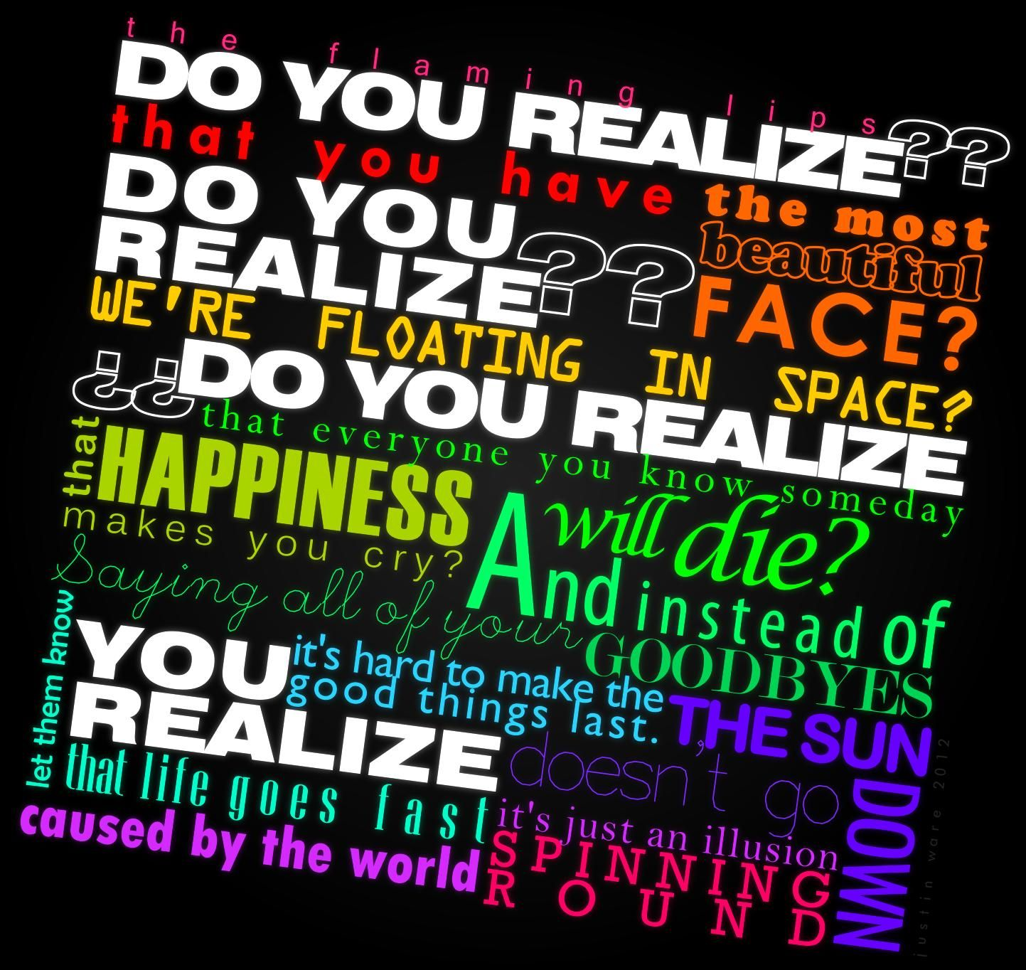 Do You Realize Flaming Lips Lyric Typography Piece Realize Lyrics Think Happy Thoughts Song Lyric Quotes