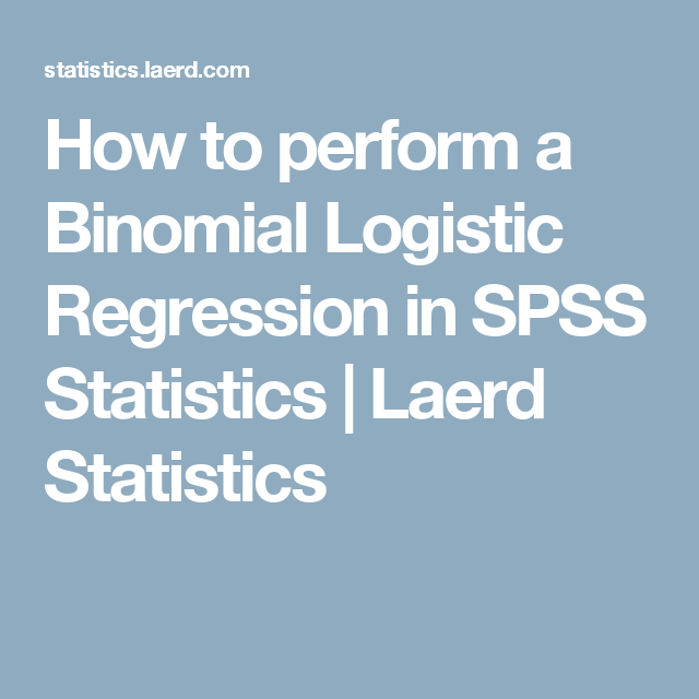 How to perform a Binomial Logistic Regression in SPSS