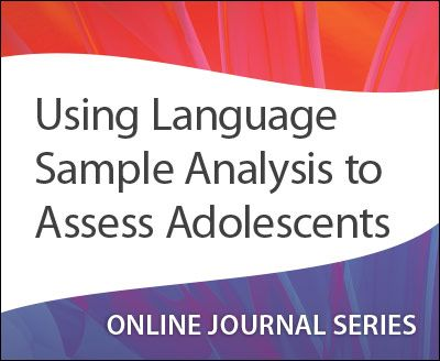 Using Language Sample Analysis to Assess Adolescents Language