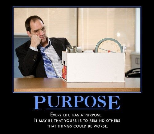 And What A Purpose It Is Demotivational Quotes Demotivational Posters Funny Demotivational Posters