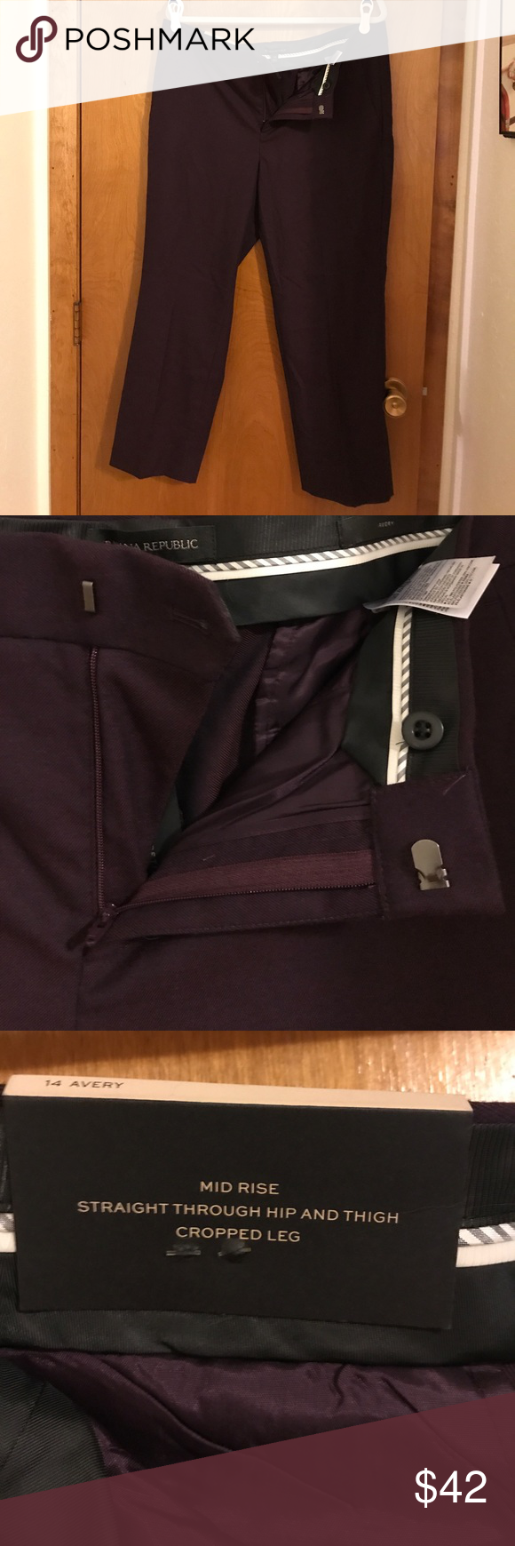 Banana Republic Avery Pants Banana Republic Avery Pants. Size 14. Mid rise. Straight through hip and thigh. Cropped leg. Has both button and hook and eye closures. Color is a gorgeous plum. Brand new with tags. See pictures for more details. Reasonable offers welcomed. Bundle and save! Banana Republic Pants