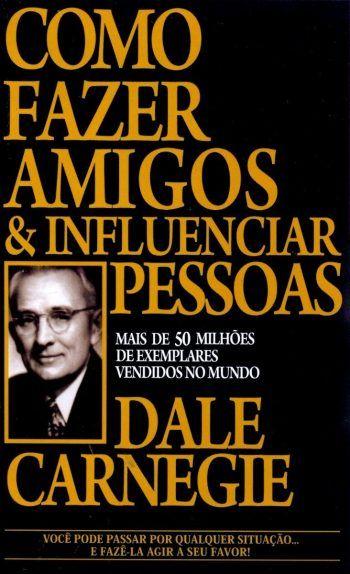 Como Fazer Amigos E Influenciar Pessoas Dale Carnegie Como