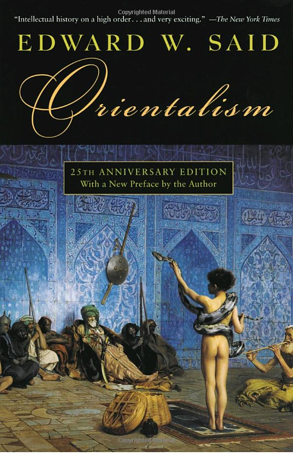 Orientalism By Edward W Said On The West S View East Book History Best Books State Essay