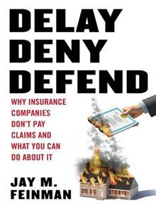 Delay Deny Defend Why Insurance Companies Don T Pay Claim And