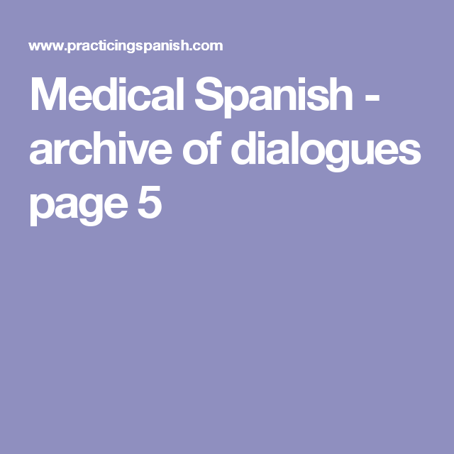 Medical Spanish - archive of dialogues page 5