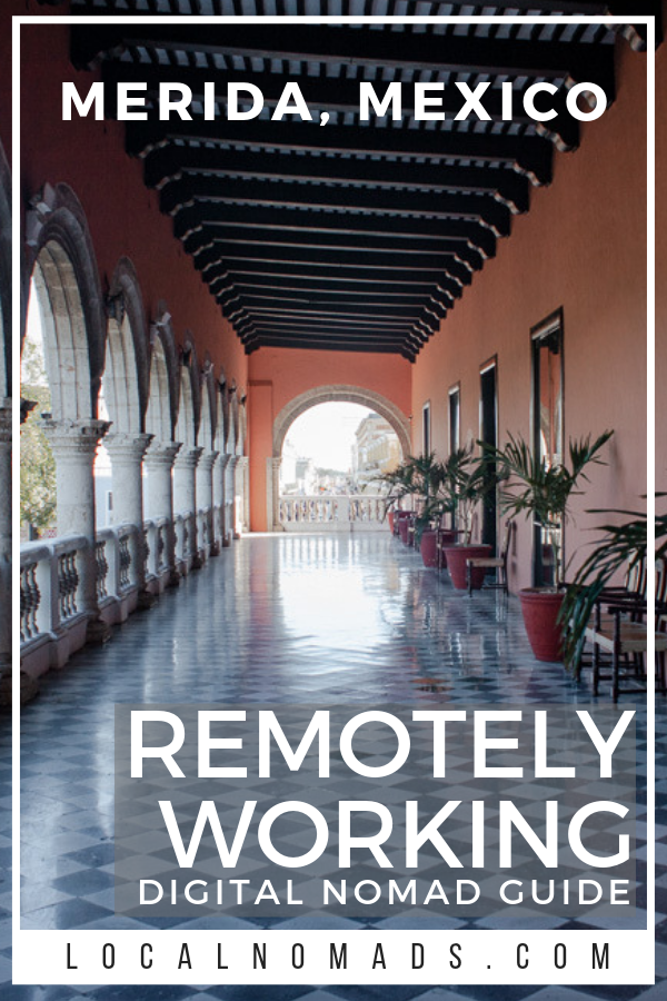 Remotely Working: Merida, Mexico Guide for Digital Nomads – Local Nomads Terrace