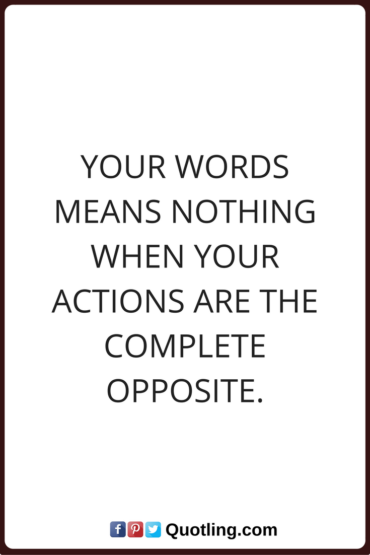 Actions Quotes Your Words Means Nothing When Your Actions Are The