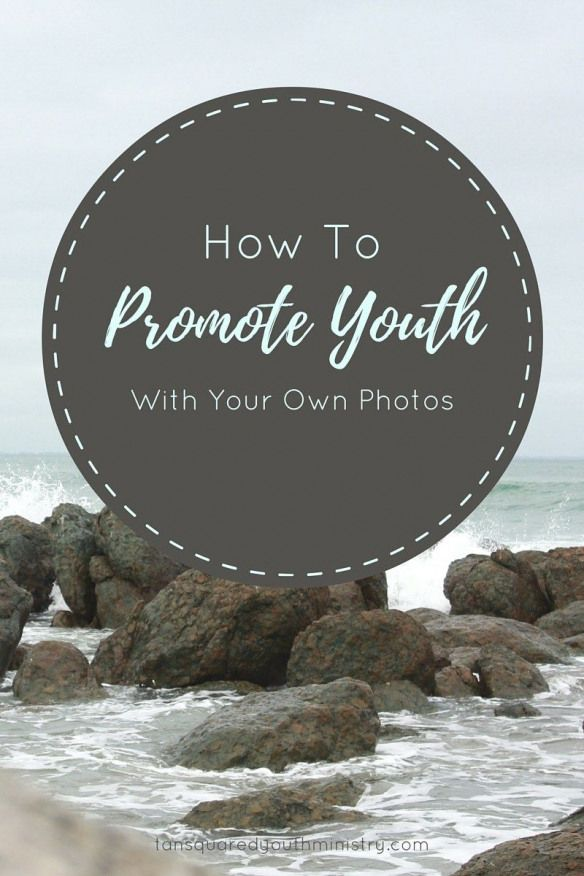 6 tips on how to use your own photos to promote whats happening at Youth Tansquared Youth Ministry