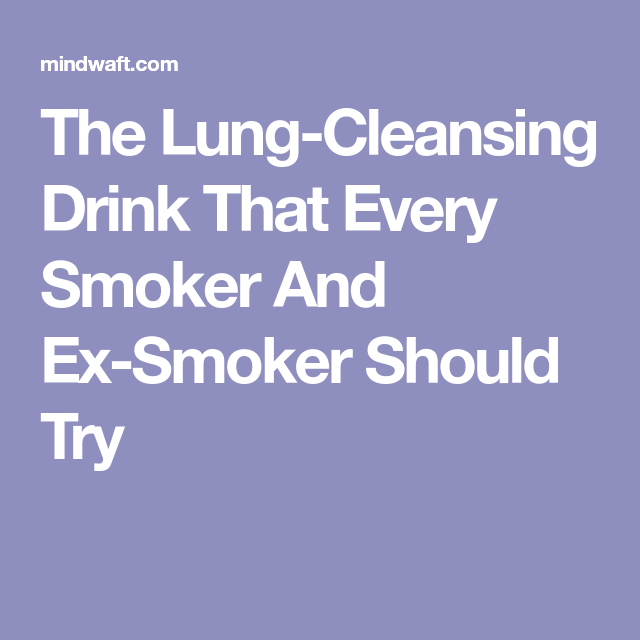 The Lung-Cleansing Drink That Every Smoker And Ex-Smoker