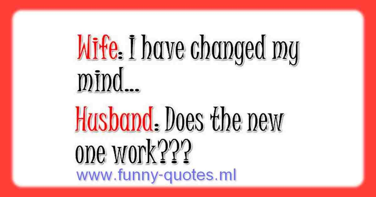 I Ve Changed My Mind Funny Quotes Wife I Ve Changed My Mind Husband Does The New One Work Humor Fun In 2020 Funny Quotes Funny Picture Quotes Quotes