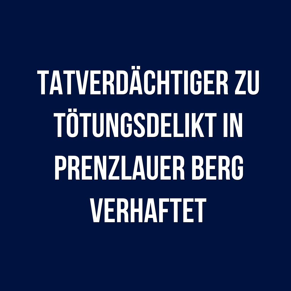 Tatverdachtiger Zu Totungsdelikt In Prenzlauer Berg Verhaftet