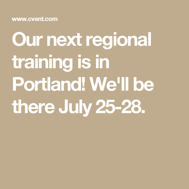 Our next regional training is in Portland! We'll be there July 25-28.