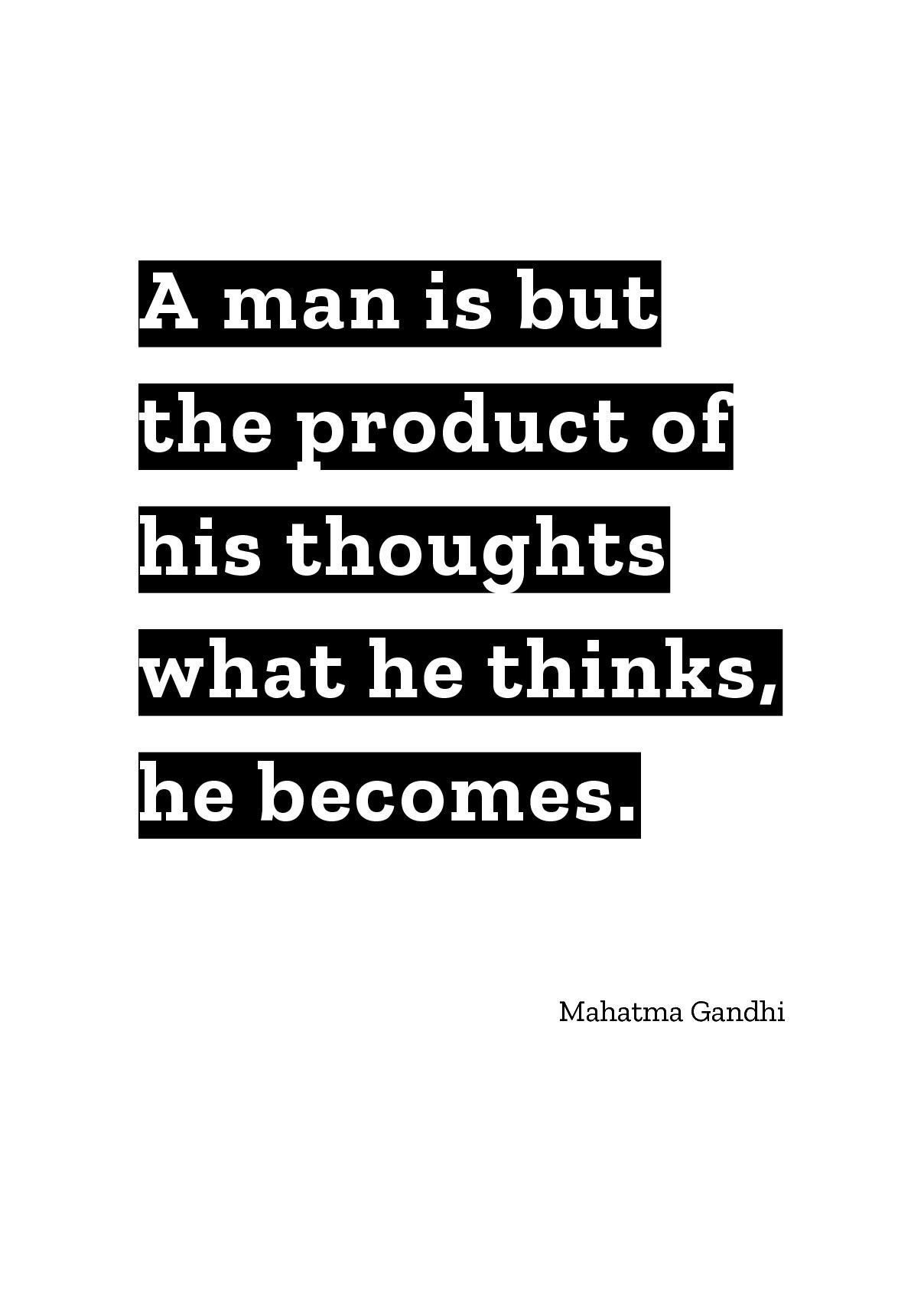 A Man Is But The Product Of His Thoughts What He Thinks He Becomes By Mahatma Gandhi Quote Posters Be Yourself Quotes Thoughts