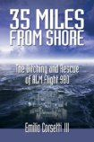 35 Miles from Shore: The Ditching and Rescue of ALM Flight 980 Corsetti III, Emilio