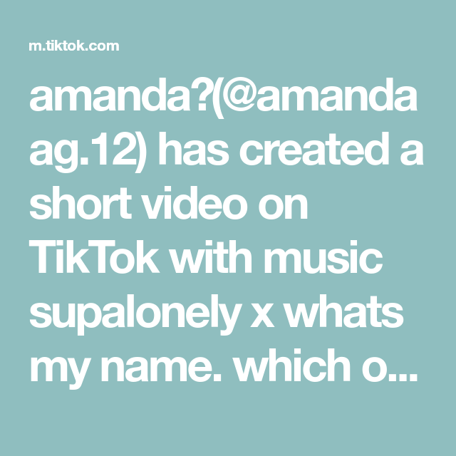 Amanda Amandaag 12 Has Created A Short Video On Tiktok With Music Supalonely X Whats My Name Which One Did You See First Verified Page Music My Name Is