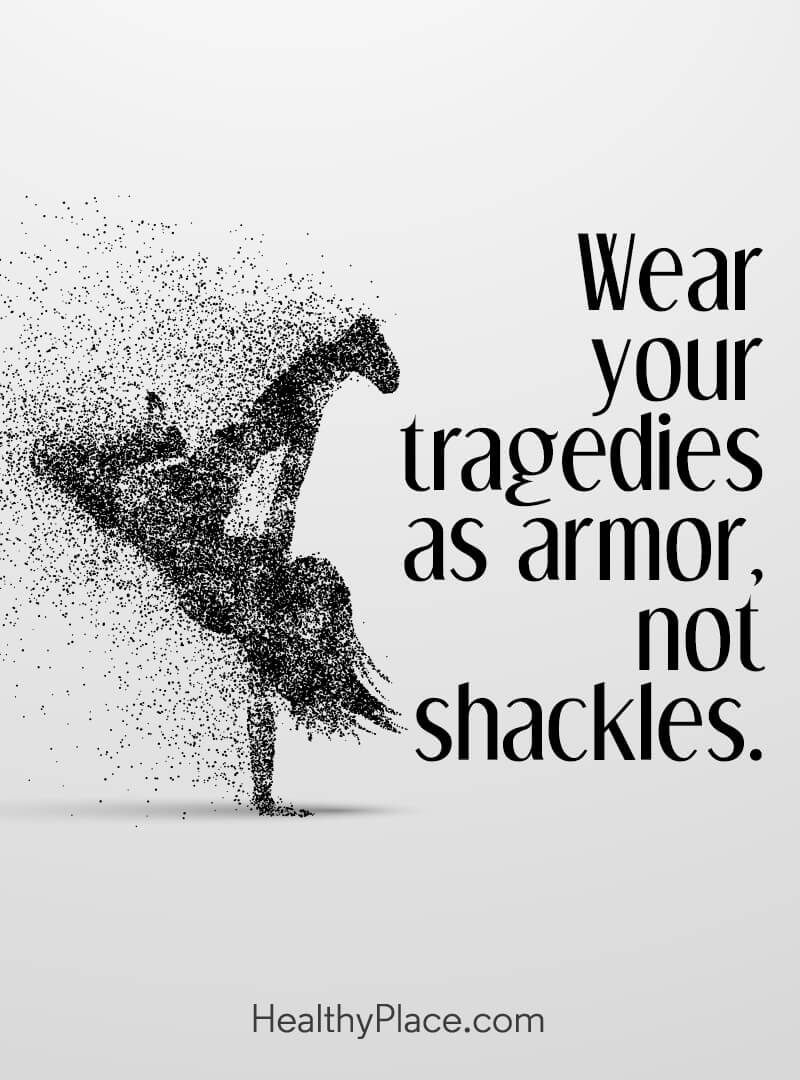 on Mental Health and Mental Illness Mental illness quote - Wear your tragedies as armor, not shackles.Mental illness quote - Wear your tragedies as armor, not shackles.