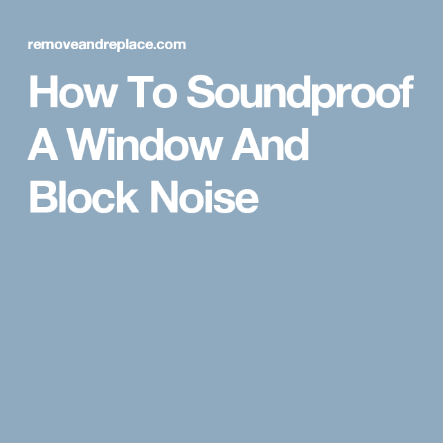 How To Soundproof A Window And Block Noise Decorating Ideas