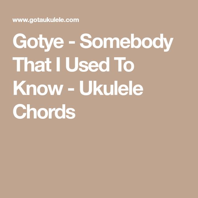 Gotye Somebody That I Used To Know Ukulele Chords Songs