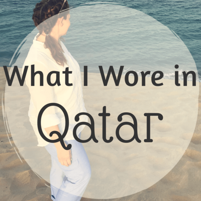 What to Pack for Doha, Qatar: Ladies Edition – Quick Whit Travel