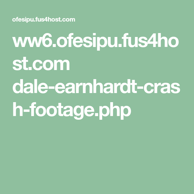 ww6.ofesipu.fus4host.com dale-earnhardt-crash-footage.php