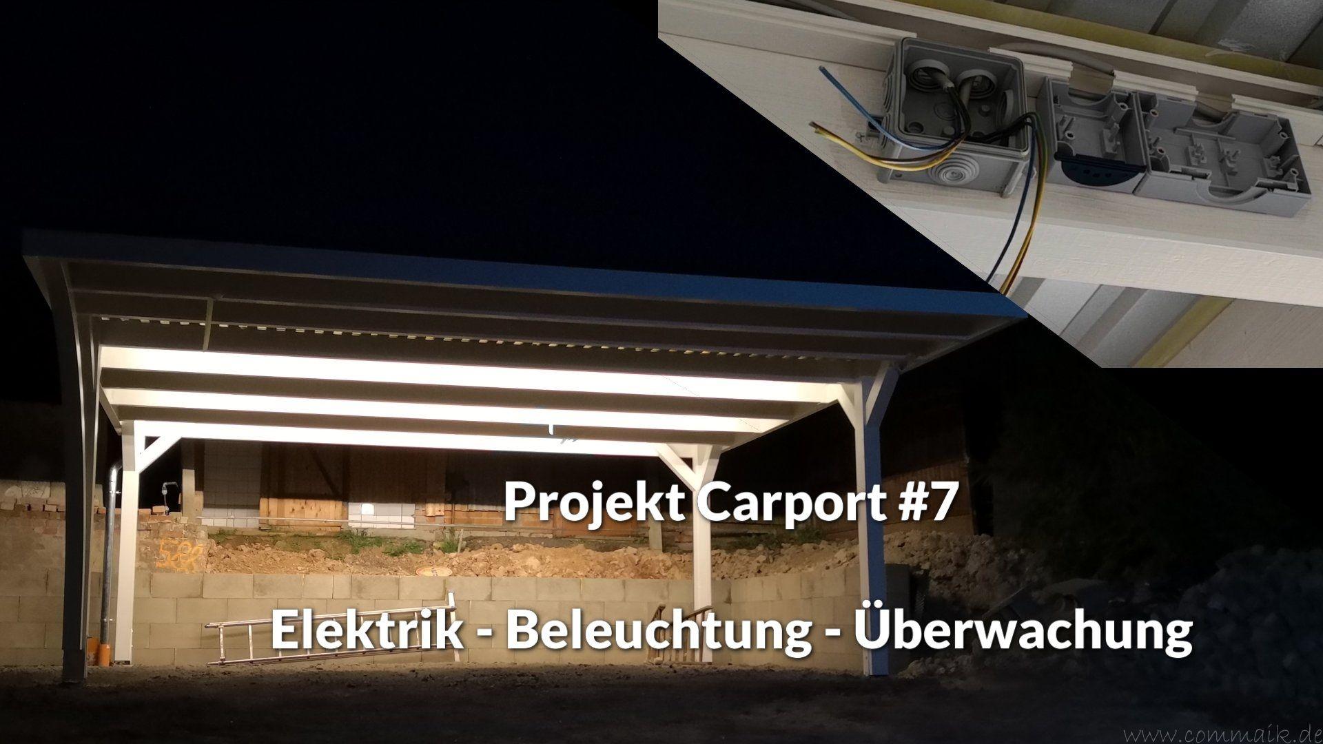 Projekt Carport 7 Elektrik Beleuchtung Uberwachung Carport Beleuchtung Carport Selber Bauen