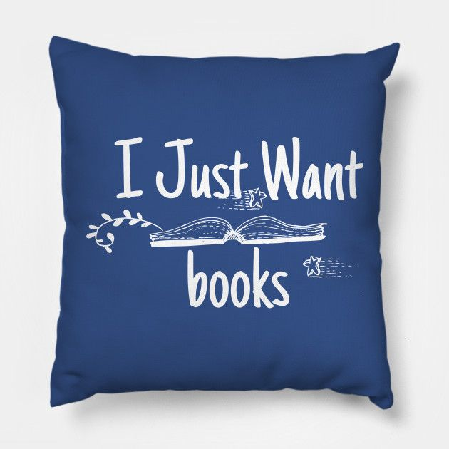 I just Want Books Throw Pillow / Floor Pillow.  #college #university #dormdecor #dorm #collegelife #universitylife #student #teen  #bedroom #livingroom #homedecor #apartment #decor #newlywed #couple  #throwpillow #pillows #hugs #cushion #bedroom #sofa #livingroom #withwords  #bigpillow #floorpillow #gifts  #redbubble #teepublic #quote #introvert #antisocial #shy #bookworm #alone #newlywedbedroom
