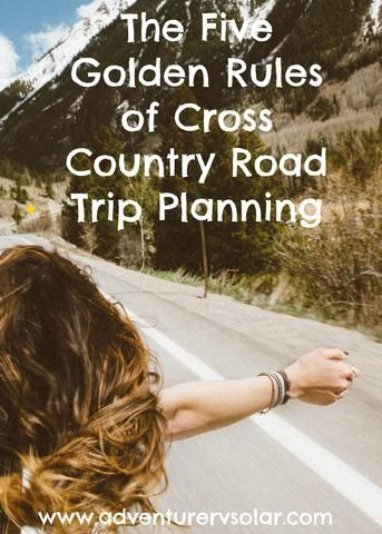 The Five Golden Rules of Cross Country Road Trip Planning.