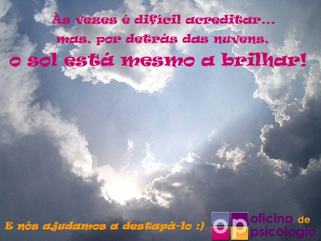 Olhe para o céu e veja o Sol a brilhar! :) www.oficinadepsic... #psicologia #psicoterapia